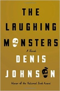 cover of the laughing monsters by denis johnson